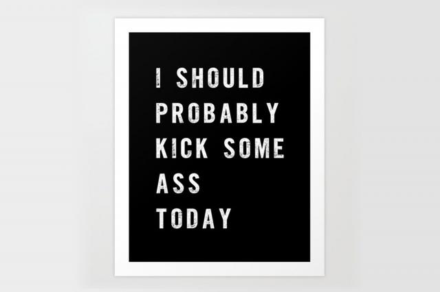 society6 I should probably kick some ass today typography poster
